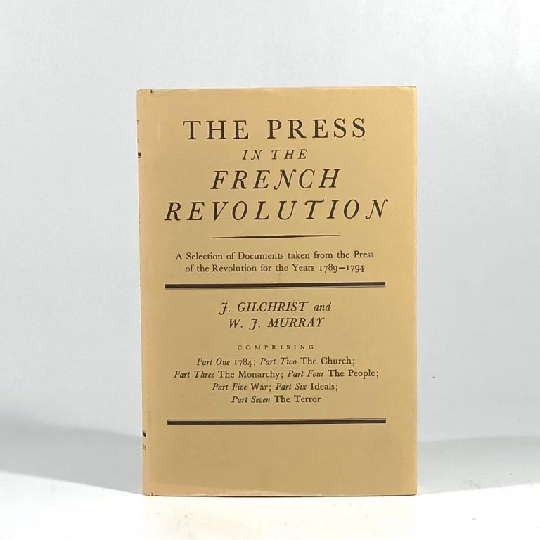 Press in the French Revolution. J. Gilchrist, W. J. Murray.