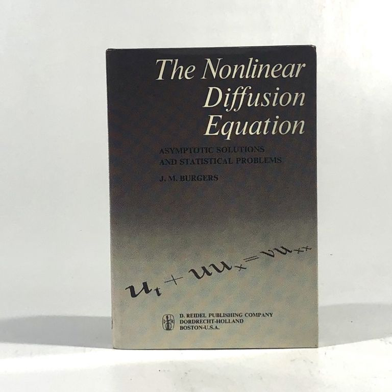 The Nonlinear Diffusion Equation: Asymptotic Solutions and Statistical Problems. J. M. Burgers.