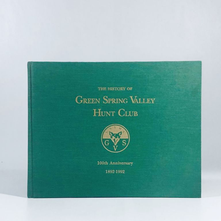 The history of the Green Spring Valley Hunt Club : 100th Anniversary 1892-1992. Margaret Worrall.