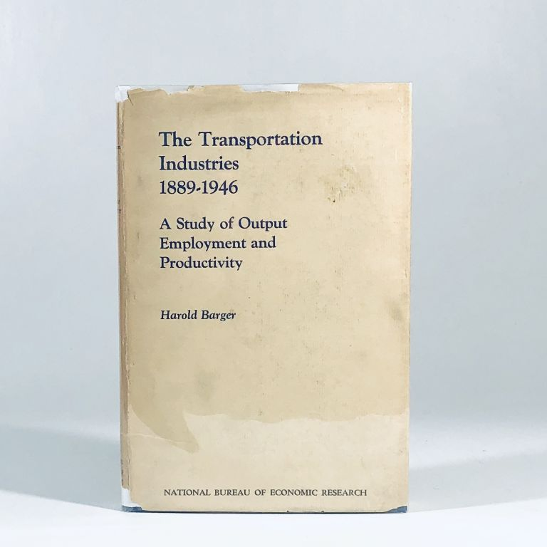 The Transportation Industries 1889-1946 A Study of Output Employment and Productivity. Harold Barger.