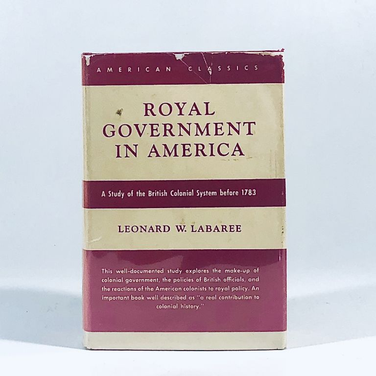 Royal government in America;: A study of the British colonial system before 1783 (American classics). Leonard Woods Labaree.