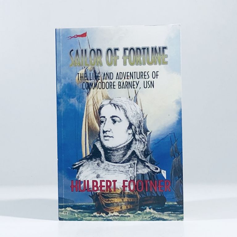 Sailor of Fortune: The Life and Adventures of Commodore Barney, USN (Classics of Naval Literature). Hulbert Footner, Geoffrey Footner, Introduction.