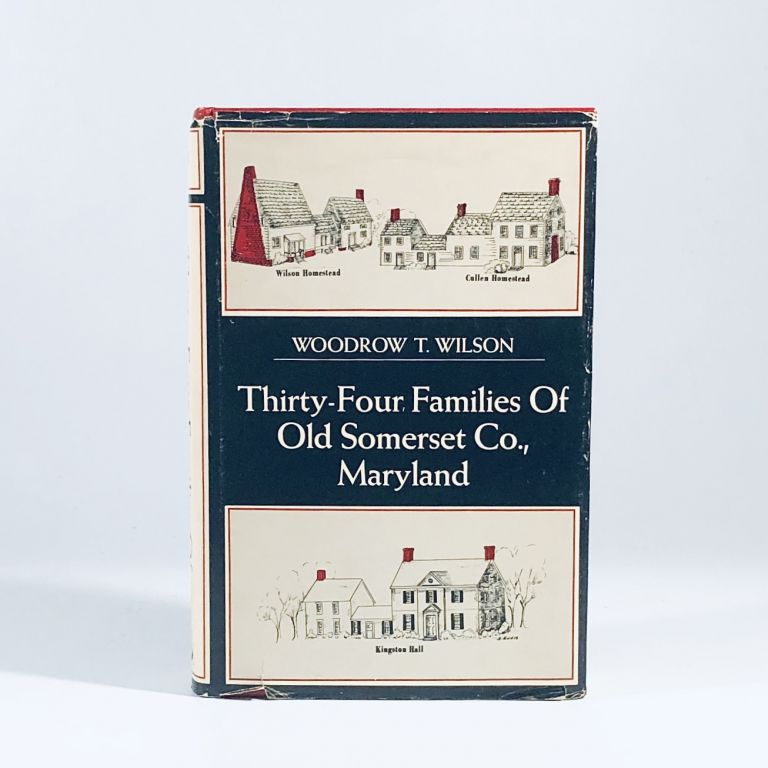Thirty-Four Families of Old Somerset Co., Maryland. Woodrow T. Wilson, Illustrated.
