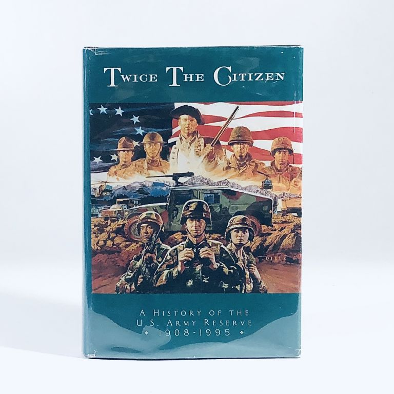 Twice the Citizen, 1908-1995: A History of the United States Army Reserve (Department of the Army pamphlet). James T. Currie.