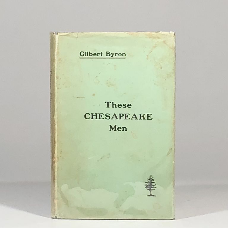 These Chesapeake Men. Gilbert Byron.
