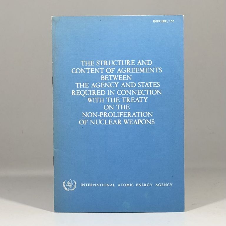 The Structure and Content of Agreements Between the Agency and States required in Connection with the Treaty on the Non-proliferation of Nuclear Weapons