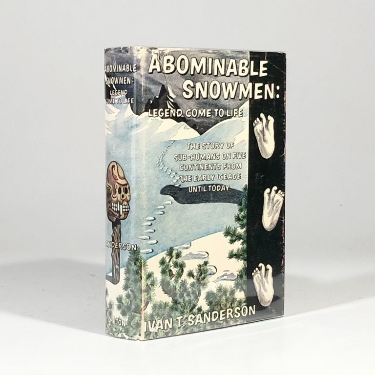 Abominable Snowmen: Legend Come to Life, The Story of Sub-Humans on Five Continents from the Early Ice Age until Today. Ivan Sanderson.