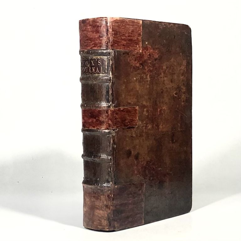 A Journal or Historical Account of the Life, Travels, Sufferings, Christian Experiences, and Labour of Love, in the Work of the Ministry, of That Ancient, Eminent, and Faithful Servant of Jesus Christ, George Fox. George Fox.