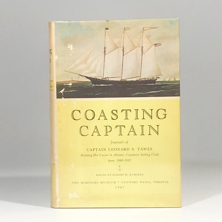 Coasting Captain: Journals of Captain Leonard S Tawes Relating to his Career in Atlantic Coastwise Sailing Craft from 1868-1922. Captain Leonard S. Tawes.