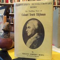 Maryland's revolutionary hero: The story of Colonel Tench Tilghman in prose and poetry. Vincent Godfrey Burns.