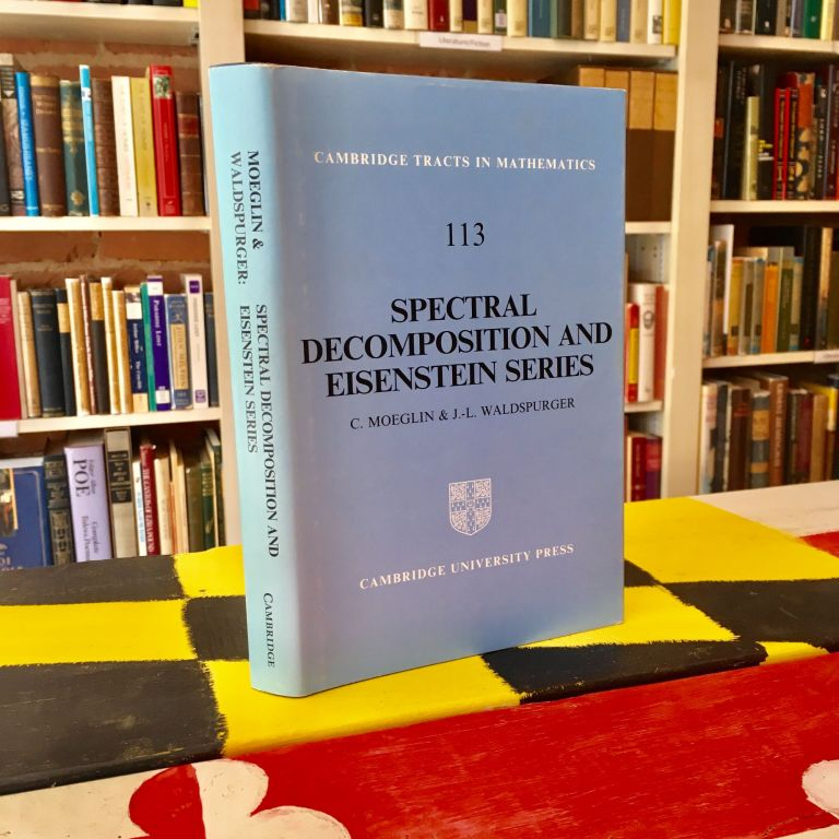 Spectral Decomposition and Eisenstein Series: A Paraphrase of the Scriptures (Cambridge Tracts in Mathematics). C. Moeglin, J. L. Waldspurger, Leila Schneps.