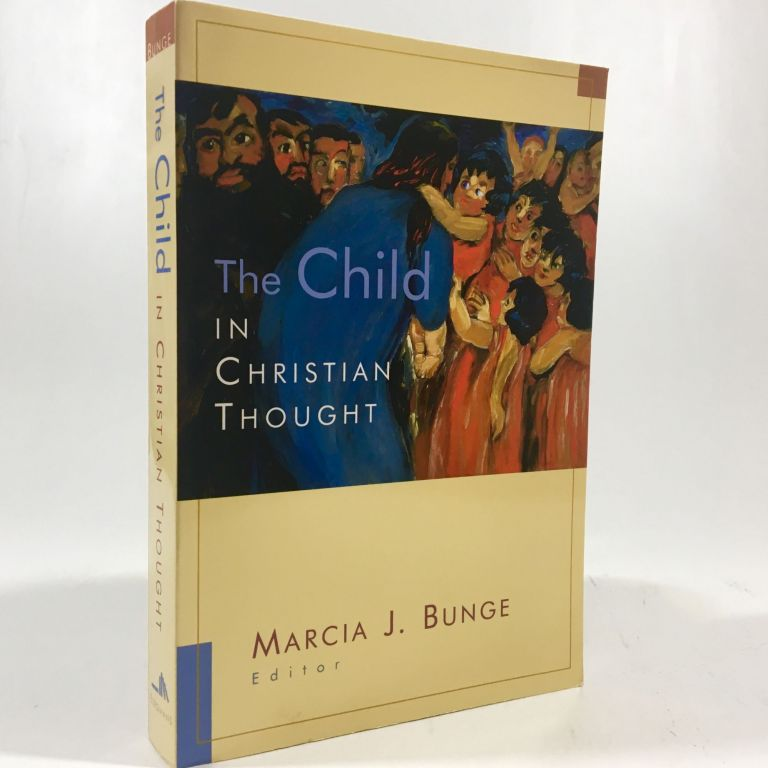 The Child in Christian Thought (Religion, Marriage, and Family (RMF)). Marcia J. Bunge.
