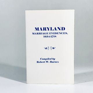 Maryland Marriage Evidences, 1634-1718. Robert William Barnes