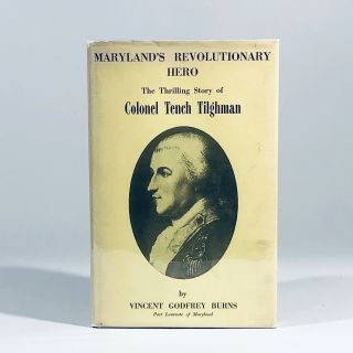 Maryland's revolutionary hero: The story of Colonel Tench Tilghman in prose and poetry. Vincent...