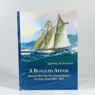 A Bungled Affair: Britain's War On the United States - The Final Years Years 1814-1815 Hardcover...