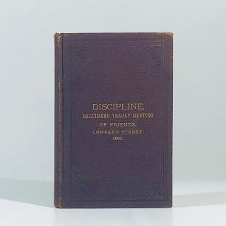 Discipline: Baltimore Yearly Meeting of Friends, Lombard Street 1880. Baltimore Friends
