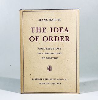 The Idea of Order Contributions to a Philosophy of Politics. H. Barth