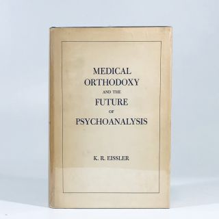 Medical Orthodoxy and the Future of Psychoanalysis. K. R. Eissler