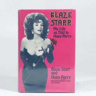 Blaze Starr: My Life as Told to Huey Perry. Blaze Starr, Huey Perry, Lora Fleming, Contributor,...