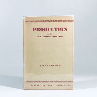 PRODUCTION in The United States, 1860--1914: Volume LXXXII of Harvard Economic Studies series....