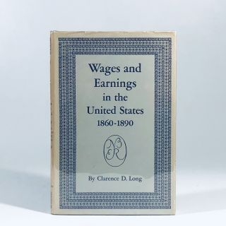 Wages and Earnings in the United States, 1860-1890. clarence long