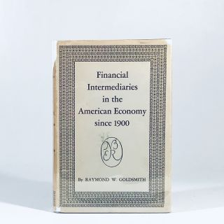 Financial Intermediaries in the American Economy Since 1900. Raymond W. Goldsmith