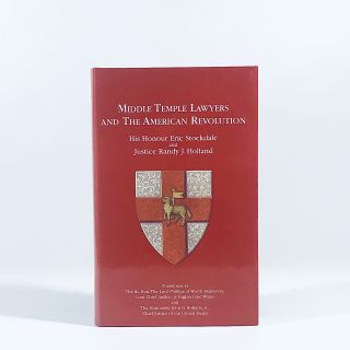 Middle Temple Lawyers and the American Revolution. Randy J. Holland, Eric Stockdale