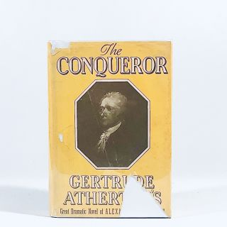 The Conqueror Great Dramatic Novel of Alexander Hamilton by Gertrude Atherton's 49th Printing....