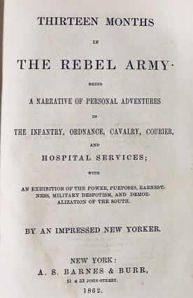 Thirteen Months in the Rebel Army : Being a Narrative of personal Adventures in the Infantry......