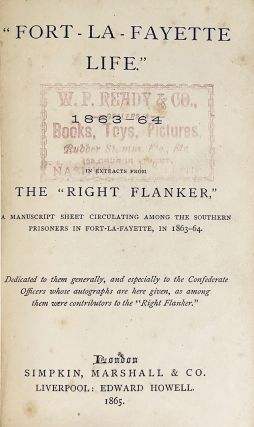 """""""Fort-La-Fayette Life."""" 1863-64: In Extracts From The """"Right Flanker"""" A Manuscript Sheet Circulating Among The Southern Prisoners In Fort-La-Fayette, 1863-64."""