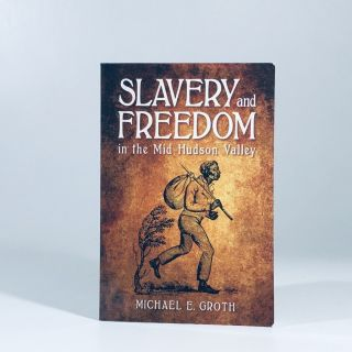 Slavery and Freedom in the Mid-Hudson Valley (SUNY series, An American Region: Studies in the...
