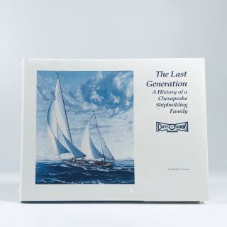 The Last Generation: A History of a Chesapeake Shipbuilding Family. Geoffrey M. Footner