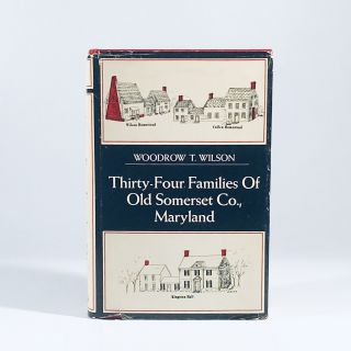 Thirty-Four Families of Old Somerset Co., Maryland. Woodrow T. Wilson, Illustrated