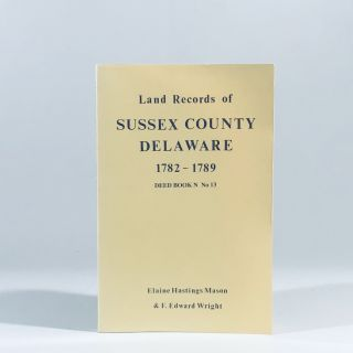 Land Records of Sussex County, Delaware, 1782-1789: Deed Book N No. 13: Deed Book N No. 13