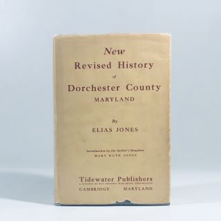 New revised History of Dorchester County, Maryland: Introd. by the author' daughter, Mary Ruth Jones