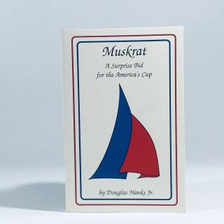 Muskrat: A Surprise Bid for the America's Cup. Douglas Hanks