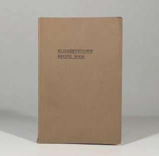Elizabethtown Recipe Book: A Collection of Thoroughly Tested Recipes Compiled and Published by a...