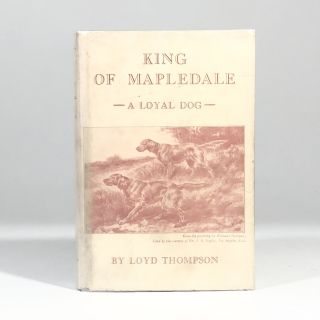 King of Mapledale: A Loyal Dog. Loyd Thompson