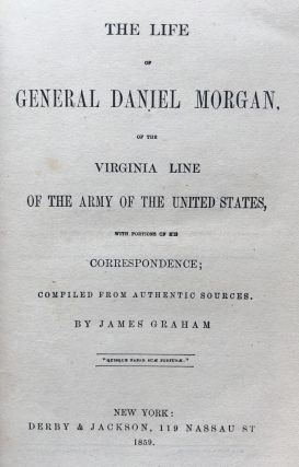 The Life of General Daniel Morgan, of the Virginia Line of the Army of the United States....