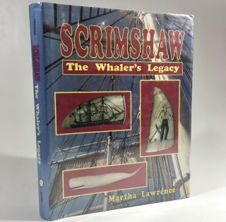 Scrimshaw: The Whaler's Legacy. Martha Lawrence